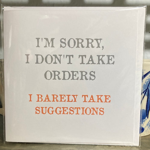 I'm sorry I don't take orders..... greeting card