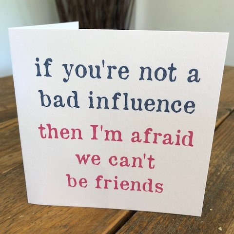 if you're not a bad influence greeting card