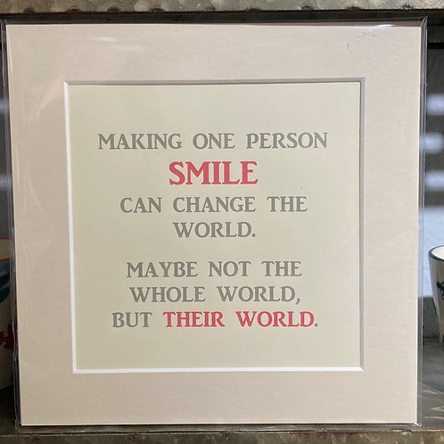 making one person smile can change the world mounted print