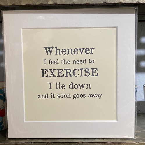 whenever i feel the need for exercise mounted print