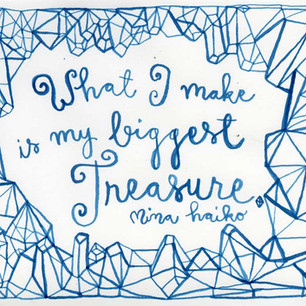 What I make is my biggest Treasure