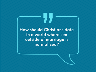 How should Christians date in a world where sex outside of marriage is normalized?
