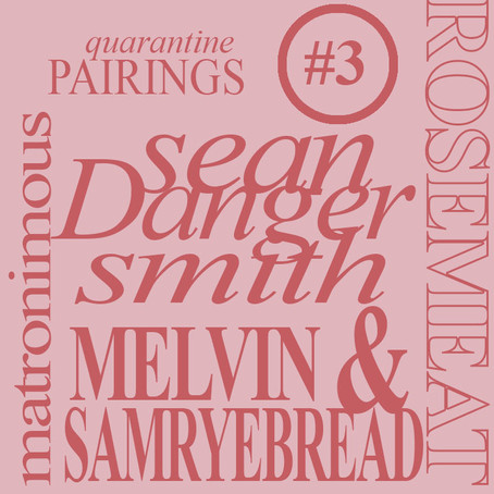 Quarantine Pairings: Martronimous, melvin darrell & Samryebread, Rosemeat, and Sean Danger Smith