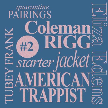 Quarantine Pairings: Eliza Edens, Coleman Rigg,  Starter Jacket, American Trappist & Tubey Frank