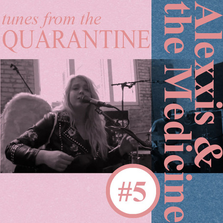 """Tunes from the Quarantine Episode #5: Alexxis and the Medicine, """"The Medicine"""""""