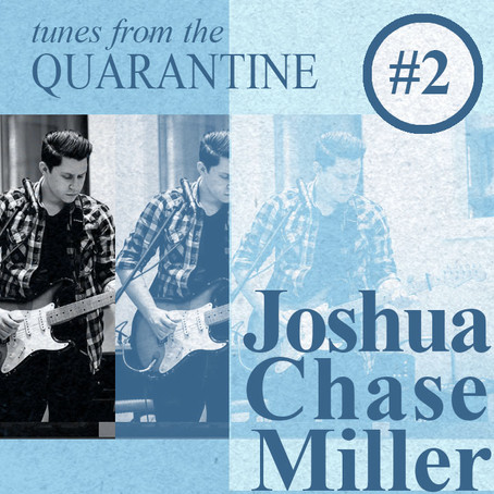 Tunes from the Quarantine #2: Joshua Chase Miller