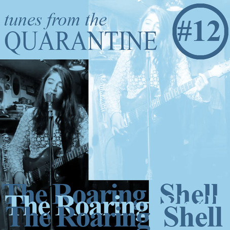Tunes from the Quarantine episode #12: The Roaring Shell