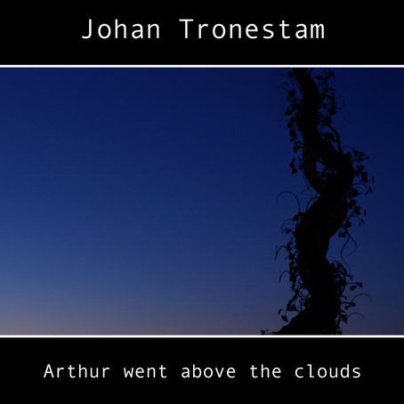 JOHAN TRONESTAM: Arthur Went Above the Clouds (2016) (FR)