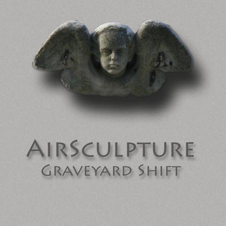 AIRSCULPTURE: Graveyard Shift (2014)