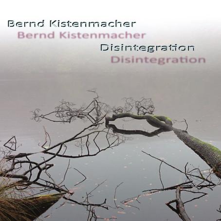 BERND KISTENMACHER: Disintegration (2017) (FR)