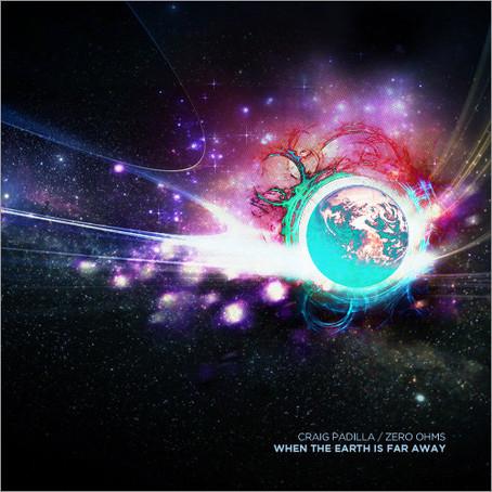 CRAIG PADILLA & ZERO OHMS: When the Earth is Far Away (2012) (FR)