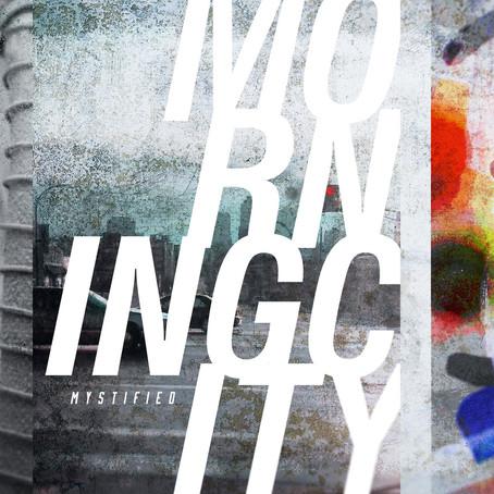 MYSTIFIED: Morning City (2017) (FR)
