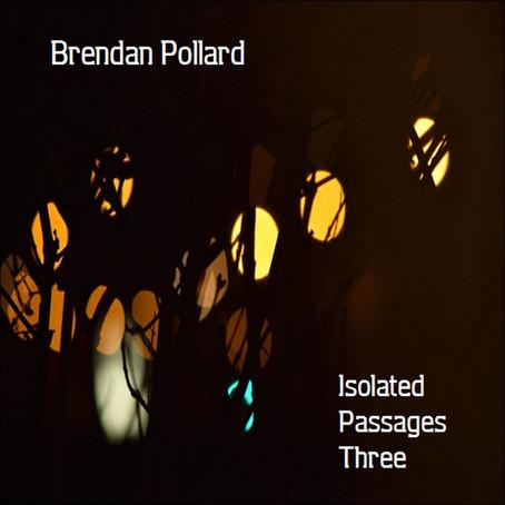 BRENDAN POLLARD: Isolated Passages Three