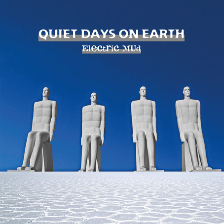 ELECTRIC MUD: Quiet Days on Earth  (2020)