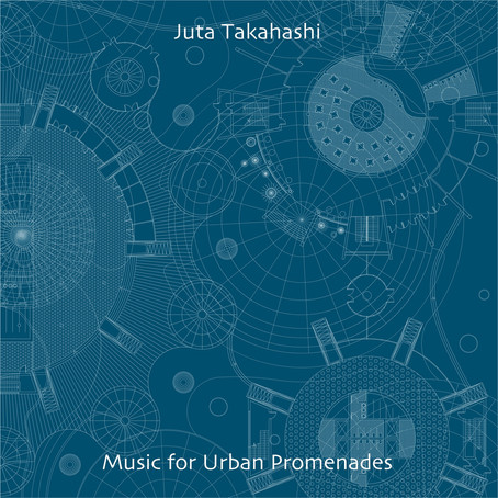 JUTA TAKAHASHI: Music for Urban Promenades (2020)