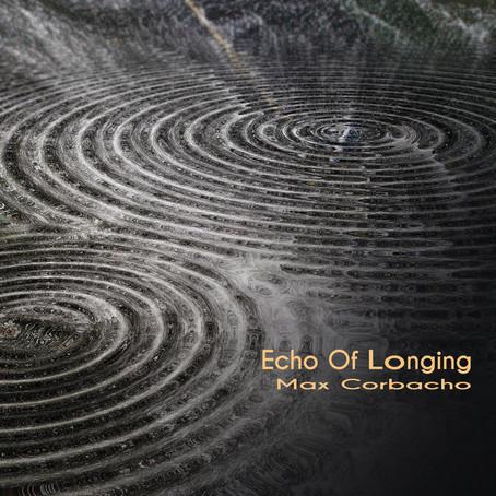 MAX CORBACHO: Echo of Longing (2019)