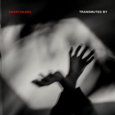 ANANTAKARA: Transmuted By (2019)