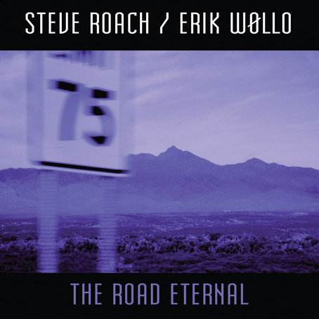 STEVE ROACH & ERIK WOLLO: The Road Eternal (2011)