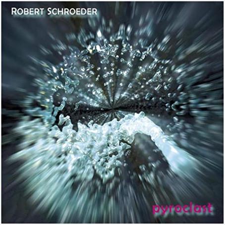 ROBERT SCHROEDER: Pyroclast (2021) (FR)