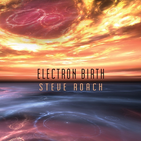 STEVE ROACH: Electron Birth (2018) (FR)