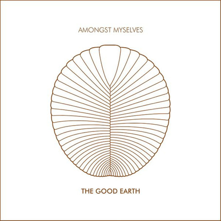 AMONGST MYSELVES: The Good Earth (2020)