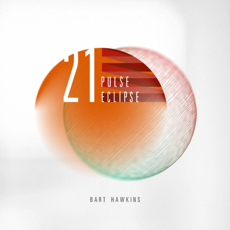 BART HAWKINS: 21 Pulse Eclipse (2019)
