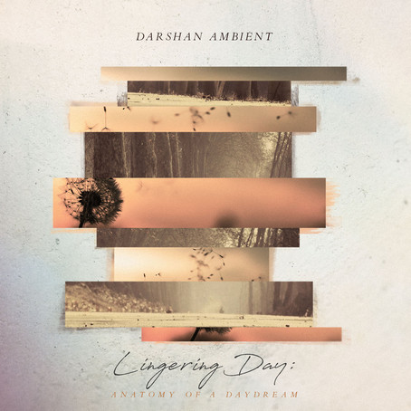 DARSHAN AMBIENT: Lingering Day: Anatomy of a Daydream (2017) (FR)