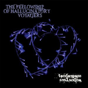 THE FELLOWSHIP OF HALLUCINATORY VOYAGERS: Tenderness Avalanche (2018) (FR)
