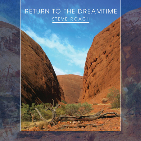 STEVE ROACH: Return to The Dreamtime (2018) (FR)