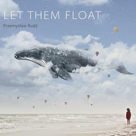 PRZEMYSLAW RUDZ: Let Them Float (2016) (FR)