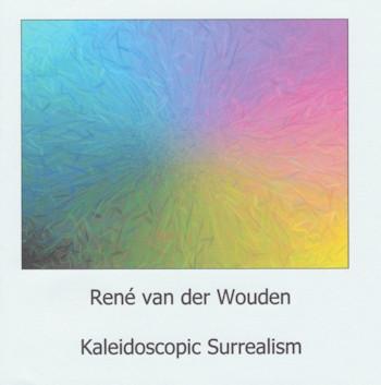 RENE VAN DER WOUDEN: Kaleidoscopic Surrealism (2008)