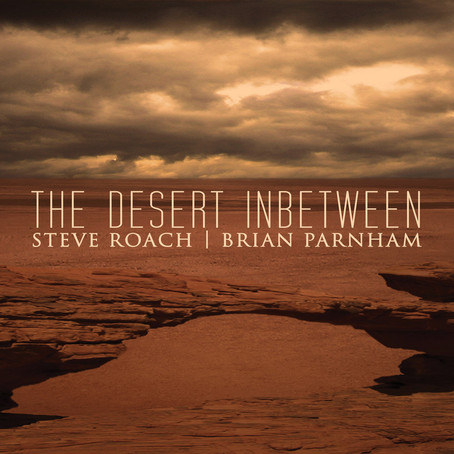 STEVE ROACH & BRIAN PARNHAM: The Desert Inbetween (2011)