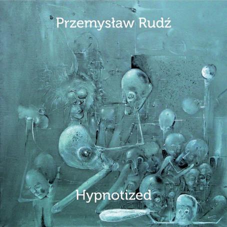 PRZEMYSLAW RUDZ: Hypnotized (2015) (FR)