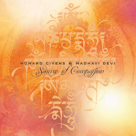 HOWARD GIVENS/MADHAVI DEVI: Source of Compassion (2016)