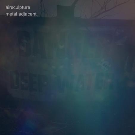 AIRSCULPTURE: Metal Adjacent (2019) (FR)