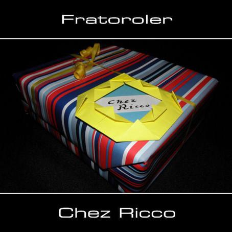 FRATOROLER: Chez Ricco (2013)