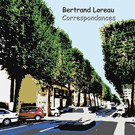BERTRAND LOREAU: Correspondances (2015) (FR)