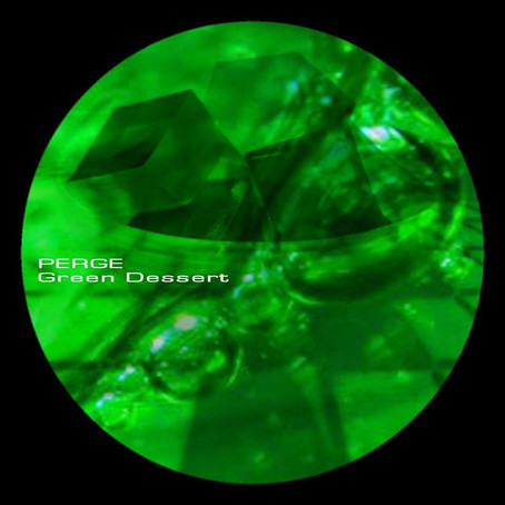 PERGE: Green Dessert (2014)