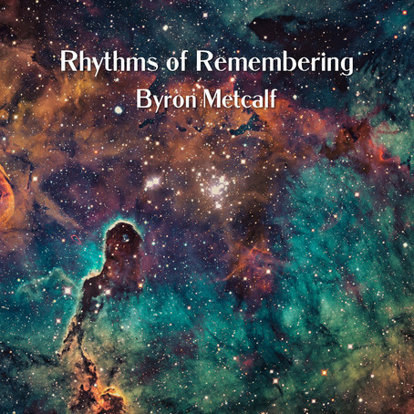 BYRON METCALF: Rhythms of Remembering (2021)