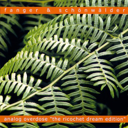 FANGER & SCHÖNWÄLDER: Analog Overdose ''The Ricochet Dream Edition'' (2004) (FR)