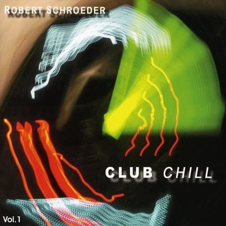 ROBERT SCHROEDER: Club Chill Vol. 1 (2011) (FR)