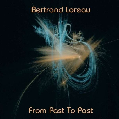 BERTRAND LOREAU: From Past to Past (2015) (FR)