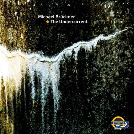 MICHAEL BRÜCKNER: The Undercurrent (2019)