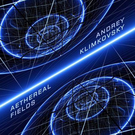 ANDREY KLIMKOVSKY: Aethereal Fields (2020) (FR)
