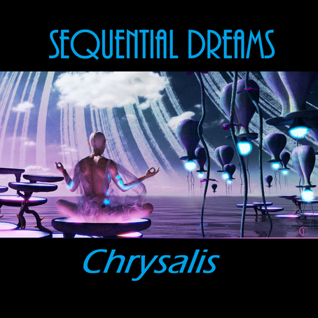 SEQUENTIAL DREAMS: Chrysalis (2021) (FR)