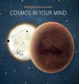 BLINDMACHINE & ASUNTAR: Cosmos in Your Mind (2017) (FR)