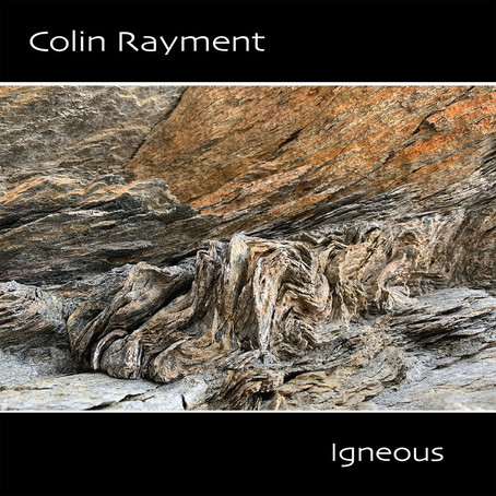COLIN RAYMENT: Igneous (2020)