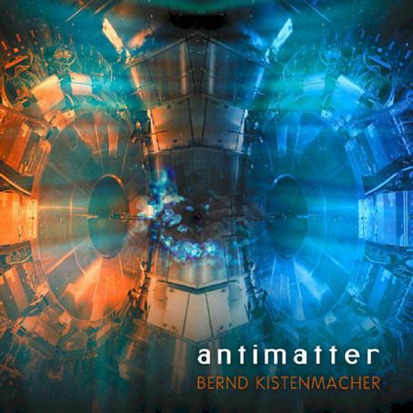 BERND KISTENMACHER: Antimatter (2012)