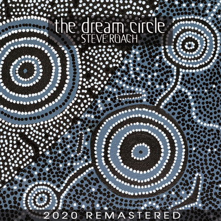STEVE ROACH: The Dream Circle (2020 Remastered Edition) (FR)