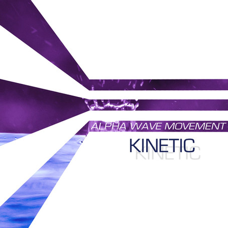 ALPHA WAVE MOVEMENT: Kinetic (2016) (FR)